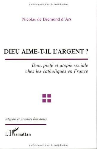 Dieu aime-t-il l'argent ? Don, piété et utopie sociale chez les catholiques de France. Couverture du livre