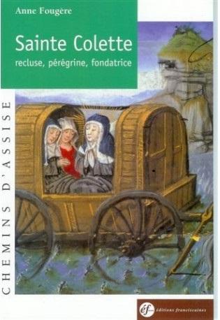 Sainte Colette de Corbie, recluse, pérégrine, fondatrice Couverture du livre
