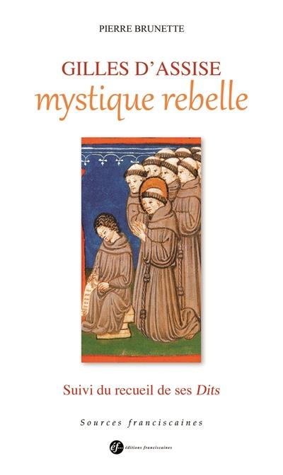 Gilles d'Assise, mystique rebelle. Suivi du recueil de ses Dits Couverture du livre