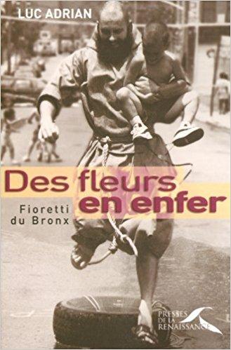 Des fleurs en enfer. Fioretti du Bronx Couverture du livre
