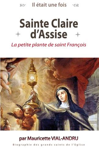 Il était une fois sainte Claire d'Assise. La petite plante de saint François Couverture du livre